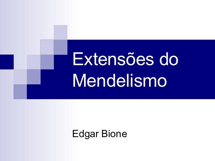 Extensões do  Mendelismo Edgar Bione