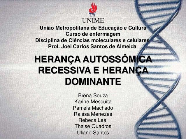 HERANÇA AUTOSSÔMICA RECESSIVA E HERANÇA DOMINANTE Brena Souza Karine Mesquita Pamela Machado Raissa Menezes Rebeca Leal Th...