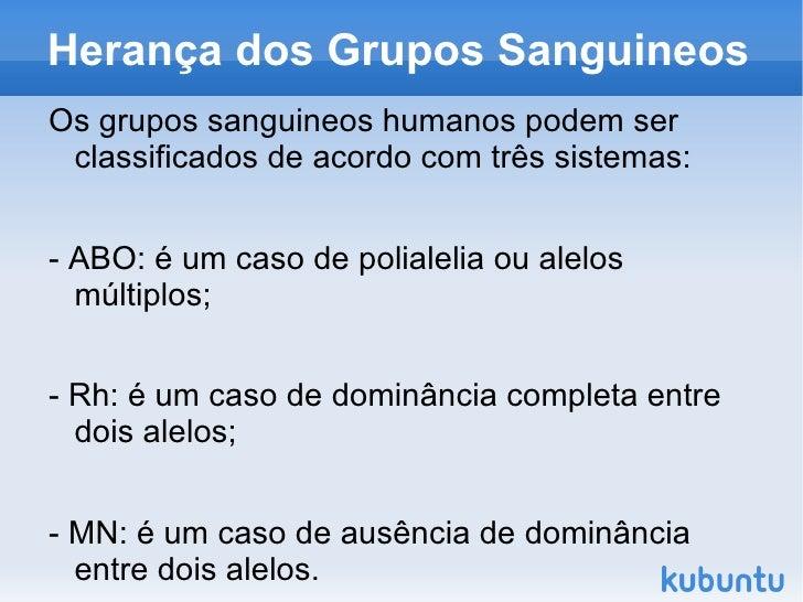 Herança dos Grupos SanguineosOs grupos sanguineos humanos podem ser classificados de acordo com três sistemas:- ABO: é um ...