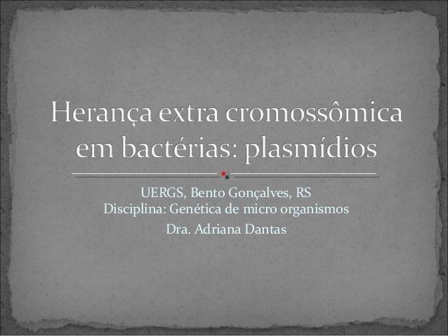 UERGS, Bento Gonçalves, RSDisciplina: Genética de micro organismosDra. Adriana Dantas