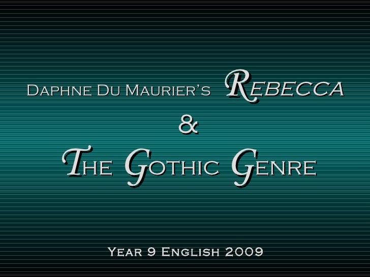 Daphne Du Maurier's   R ebecca  & T he   G othic  G enre Year 9 English 2009
