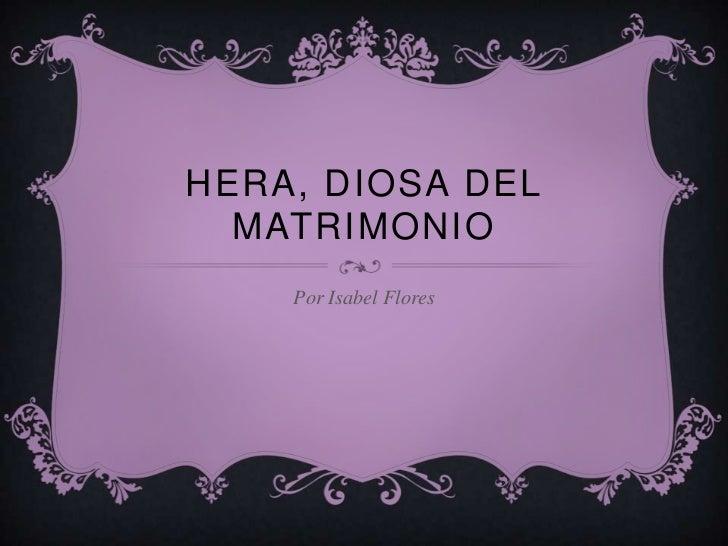 HERA, DIOSA DEL  MATRIMONIO    Por Isabel Flores