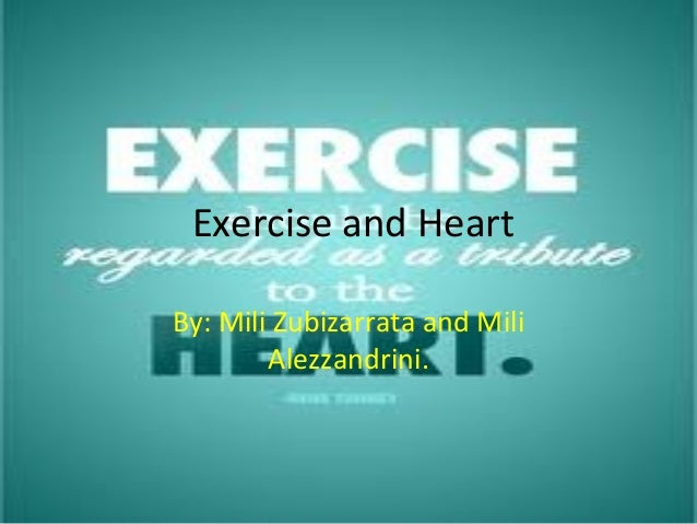 Exercise and Heart By: Mili Zubizarrata and Mili Alezzandrini.
