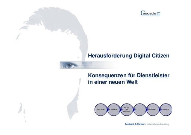 Herausforderung Digital Citizen Konsequenzen für Dienstleister in einer neuen Welt MenschProviderIT Policy und Prozess Ser...