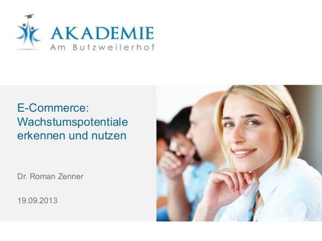 E-Commerce: Wachstumspotentiale erkennen und nutzen Dr. Roman Zenner 19.09.2013