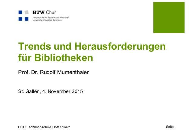FHO Fachhochschule Ostschweiz Trends und Herausforderungen für Bibliotheken Prof. Dr. Rudolf Mumenthaler St. Gallen, 4. No...