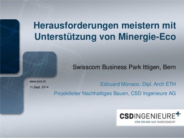 www.csd.ch  Herausforderungen meistern mit Unterstützung von Minergie-Eco  Swisscom Business Park Ittigen, Bern Edouard Mo...