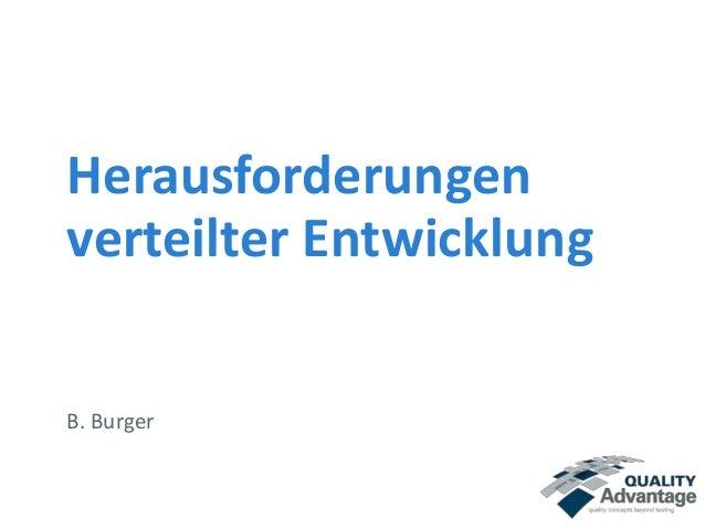 Herausforderungen  verteilter Entwicklung  B. Burger