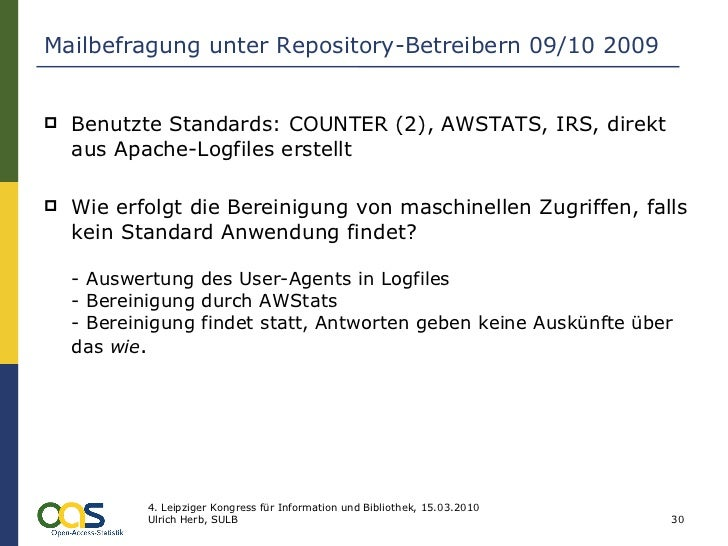 Mailbefragung unter Repository-Betreibern 09/10 2009 <ul><li>Benutzte Standards: COUNTER (2), AWSTATS, IRS, direkt aus Apa...