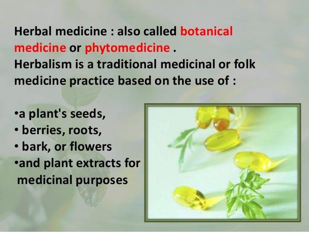 herbalism medicine practice based on the The romans took the greek theories of medicine and added to them, creating a wealth of medical practices, some of which are still used today eastern herbalism mainly comes from the traditions of ayurveda and traditional chinese medicine (tcm) these two medicinal systems use herbs to bring the body back in.