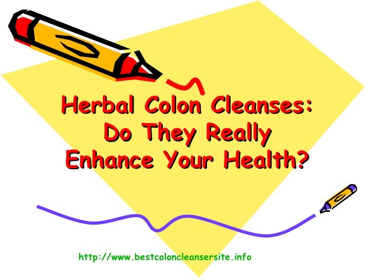 Herbal Colon Cleanses: Do They Really Enhance Your Health? http:// www.bestcoloncleansersite.info