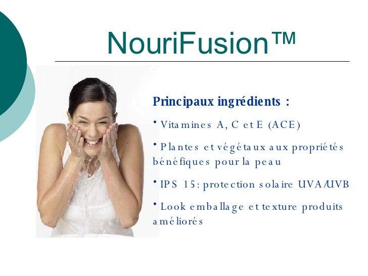 NouriFusion™ <ul><li>Principaux ingrédients : </li></ul><ul><li>Vitamines A, C et E (ACE) </li></ul><ul><li>Plantes et vég...