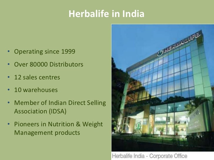 Herbalife in India• Operating since 1999• Over 80000 Distributors• 12 sales centres• 10 warehouses• Member of Indian Direc...