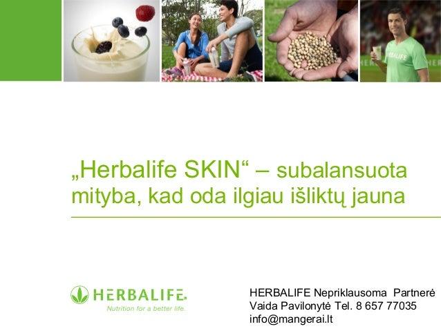 """""""Herbalife SKIN"""" – subalansuota mityba, kad oda ilgiau išliktų jauna HERBALIFE Nepriklausoma Partnerė Vaida Pavilonytė Tel..."""