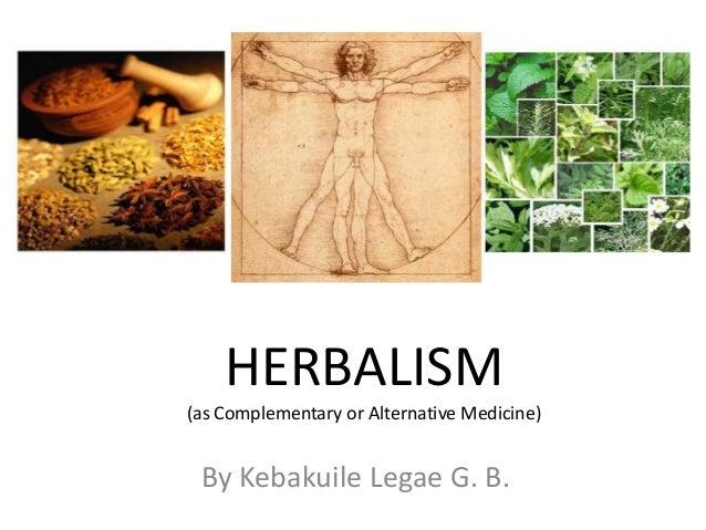 HERBALISM (as Complementary or Alternative Medicine)  By Kebakuile Legae G. B.