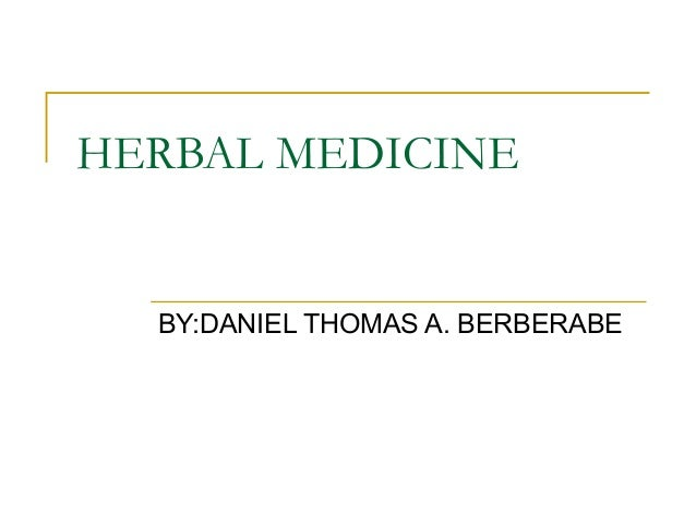 HERBAL MEDICINE BY:DANIEL THOMAS A. BERBERABE