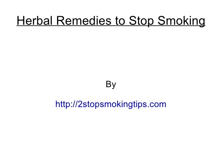 Herbal Remedies to Stop Smoking                  By      http://2stopsmokingtips.com