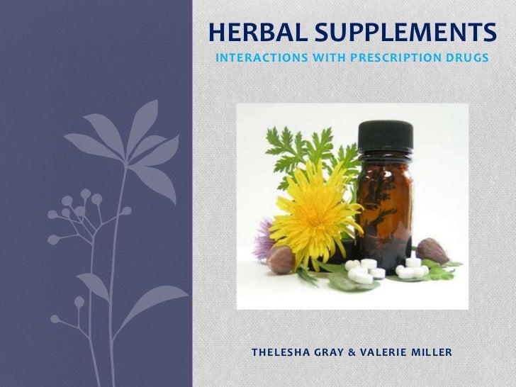 HERBAL SUPPLEMENTSINTERACTIONS WITH PRESCRIPTION DRUGS    THELESHA GRAY & VALERIE MILLER