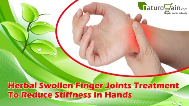herbal swollen finger joints treatment to reduce stiffness in hands