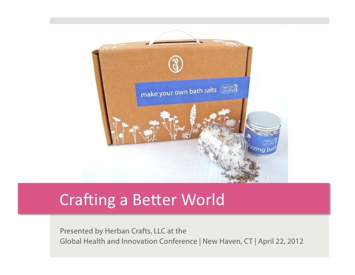 Cra$ing	  a	  Be+er	  World	  Presented by Herban Crafts, LLC at theGlobal Health and Innovation Conference | New Haven, C...