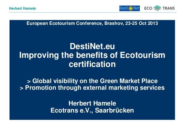 Herbert Hamele  European Ecotourism Conference, Brashov, 23-25 Oct 2013  DestiNet.eu Improving the benefits of Ecotourism ...