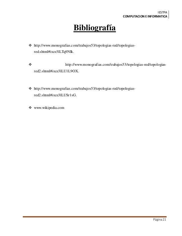 IESTPA COMPUTACIONE INFORMATICA Página21 Bibliografía  http://www.monografias.com/trabajos53/topologias-red/topologias- r...