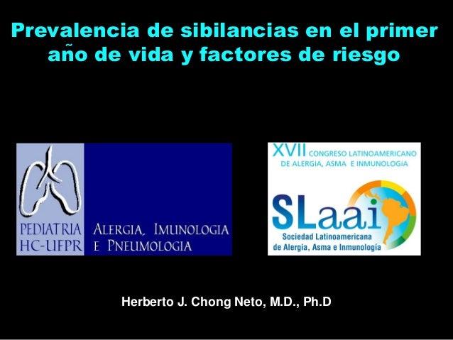 Prevalencia de sibilancias en el primer   año de vida y factores de riesgo          Herberto J. Chong Neto, M.D., Ph.D
