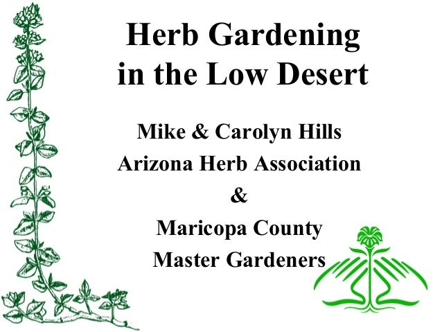 Herb Gardening in the Low Desert Mike & Carolyn Hills Arizona Herb Association & Maricopa County Master Gardeners