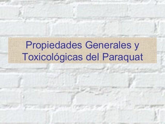 Propiedades Generales y Toxicológicas del Paraquat