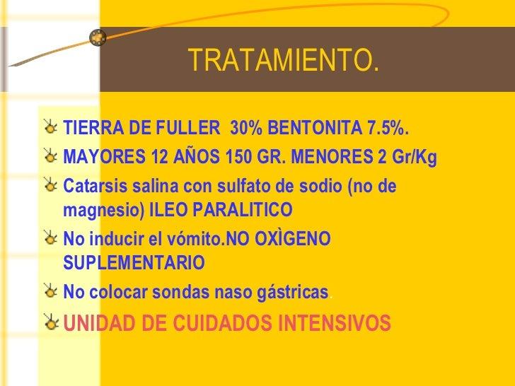 TRATAMIENTO. <ul><li>TIERRA DE FULLER  30% BENTONITA 7.5%. </li></ul><ul><li>MAYORES 12 AÑOS 150 GR. MENORES 2 Gr/Kg </li>...