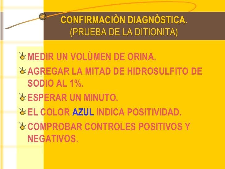 CONFIRMACIÒN DIAGNÒSTICA . (PRUEBA DE LA DITIONITA) <ul><li>MEDIR UN VOLÙMEN DE ORINA. </li></ul><ul><li>AGREGAR LA MITAD ...