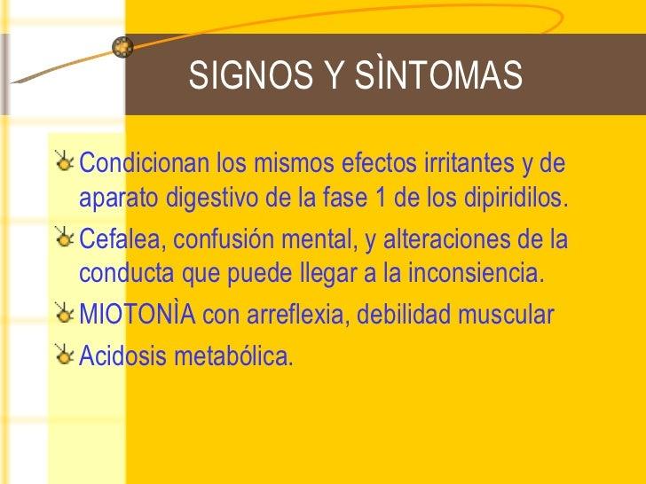 SIGNOS Y SÌNTOMAS <ul><li>Condicionan los mismos efectos irritantes y de aparato digestivo de la fase 1 de los dipiridilos...