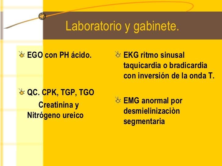 Laboratorio y gabinete. <ul><li>EGO con PH ácido. </li></ul><ul><li>QC. CPK, TGP, TGO  </li></ul><ul><li>Creatinina y Nitr...