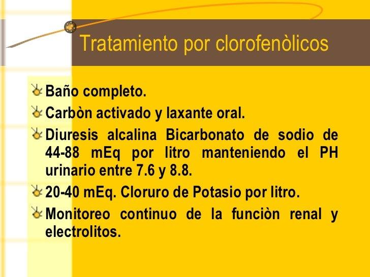 Tratamiento por clorofenòlicos <ul><li>Baño completo. </li></ul><ul><li>Carbòn activado y laxante oral. </li></ul><ul><li>...