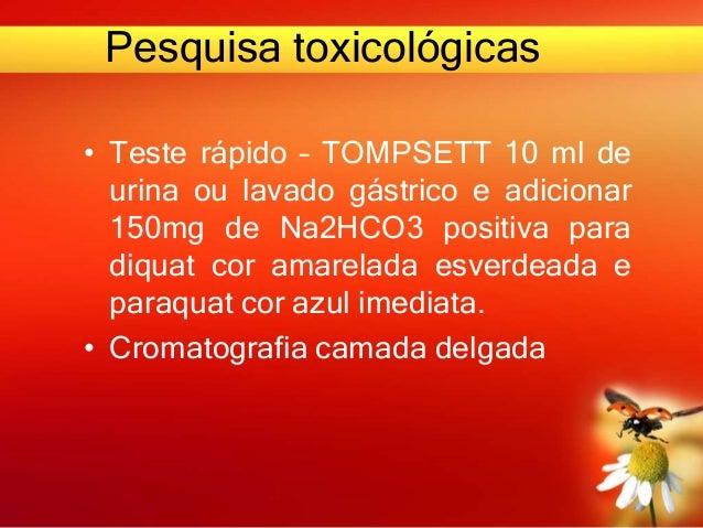 Pesquisa toxicológicas • Teste rápido – TOMPSETT 10 ml de urina ou lavado gástrico e adicionar 150mg de Na2HCO3 positiva p...