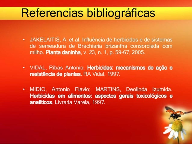 Referencias bibliográficas • JAKELAITIS, A. et al. Influência de herbicidas e de sistemas de semeadura de Brachiaria briza...