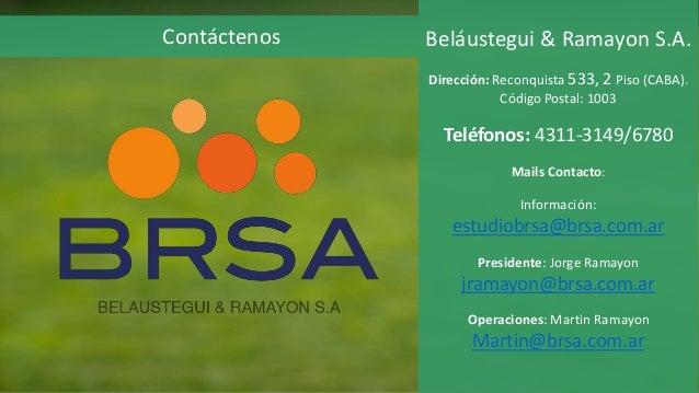 Beláustegui & Ramayon S.A. Dirección: Reconquista 533, 2 Piso (CABA). Código Postal: 1003 Teléfonos: 4311-3149/6780 Mails ...