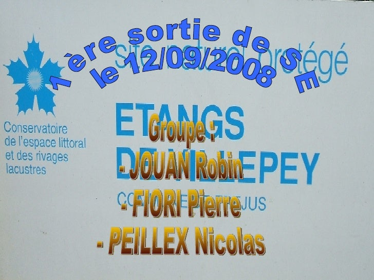 1ère sortie de SE le 12/09/2008 Groupe : - JOUAN Robin - FIORI Pierre - PEILLEX Nicolas