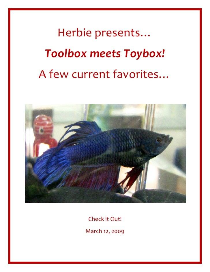 Herbiepresents…  ToolboxmeetsToybox! Afewcurrentfavorites…                                                     ...