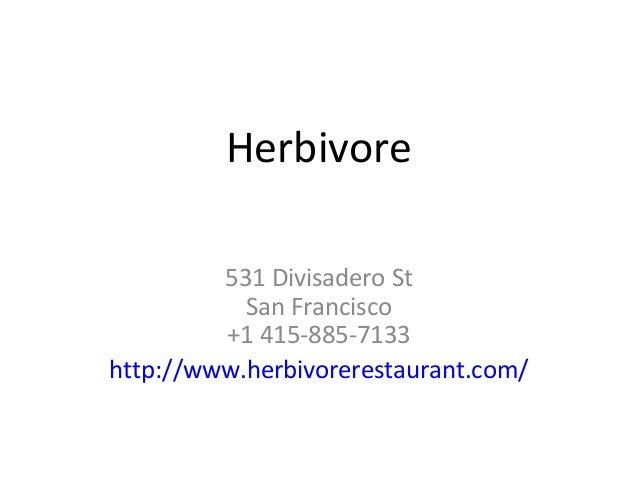 Herbivore 531 Divisadero St San Francisco +1 415-885-7133 http://www.herbivorerestaurant.com/