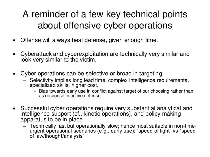 A reminder of a few key technical points       about offensive cyber operations Offense will always beat defense, given e...