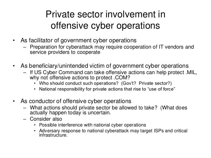 Private sector involvement in               offensive cyber operations• As facilitator of government cyber operations    –...