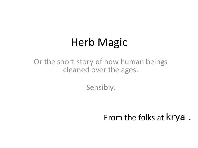 Herb Magic Or the short story of how human beings cleaned over the ages. Sensibly. From the folks at krya .