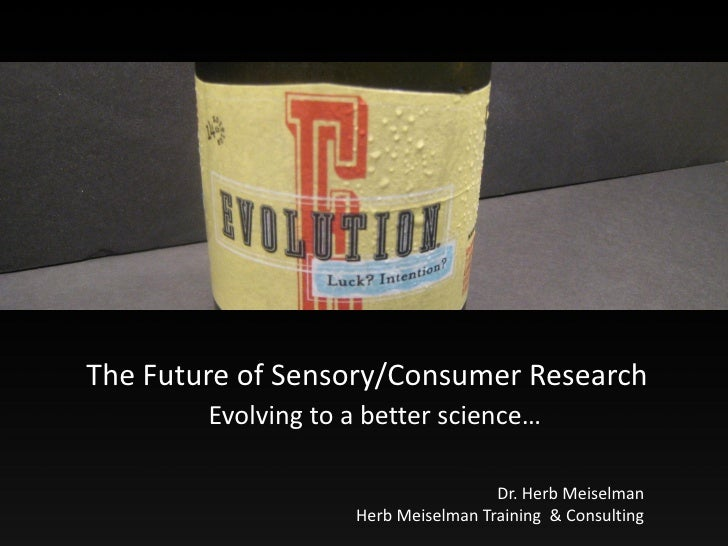 The Future of Sensory/Consumer Research        Evolving to a better science…                                     Dr. Herb ...