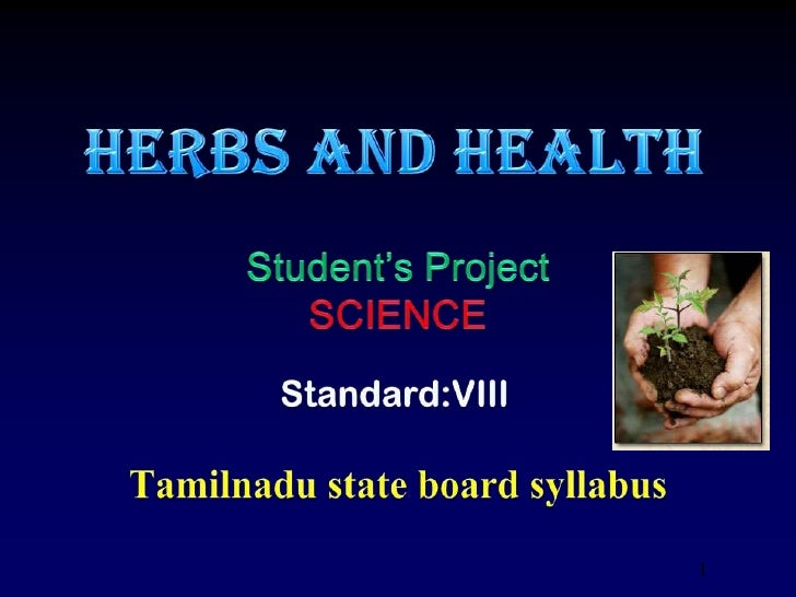 HERBS and health<br />Student's Project<br />SCIENCE<br />Standard:VIII<br />Tamilnadu state board syllabus<br />1<br />