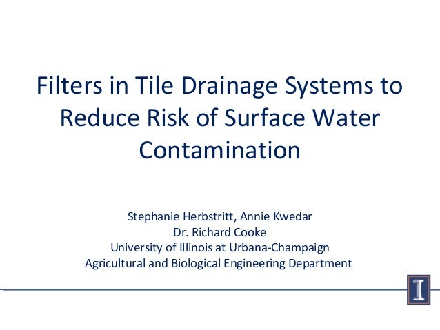 Filters in Tile Drainage Systems toReduce Risk of Surface WaterContaminationStephanie Herbstritt, Annie KwedarDr. Richard ...