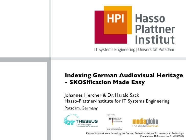 Indexing German Audiovisual Heritage - SKOSification Made Easy  Johannes Hercher & Dr. Harald Sack Hasso-Plattner-Institute...