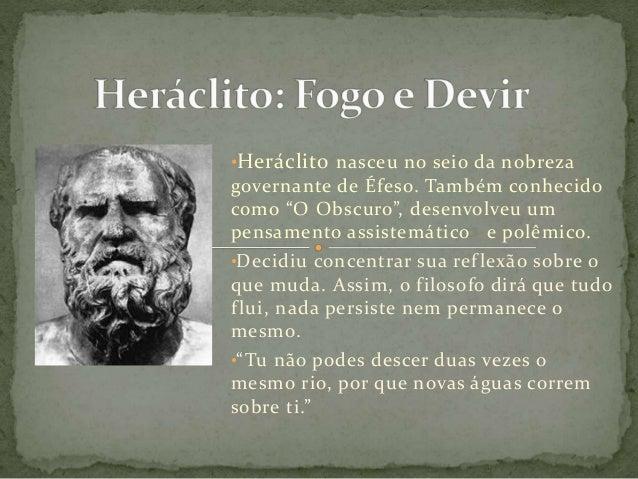 """•Heráclito nasceu no seio da nobreza governante de Éfeso. Também conhecido como """"O Obscuro"""", desenvolveu um pensamento ass..."""