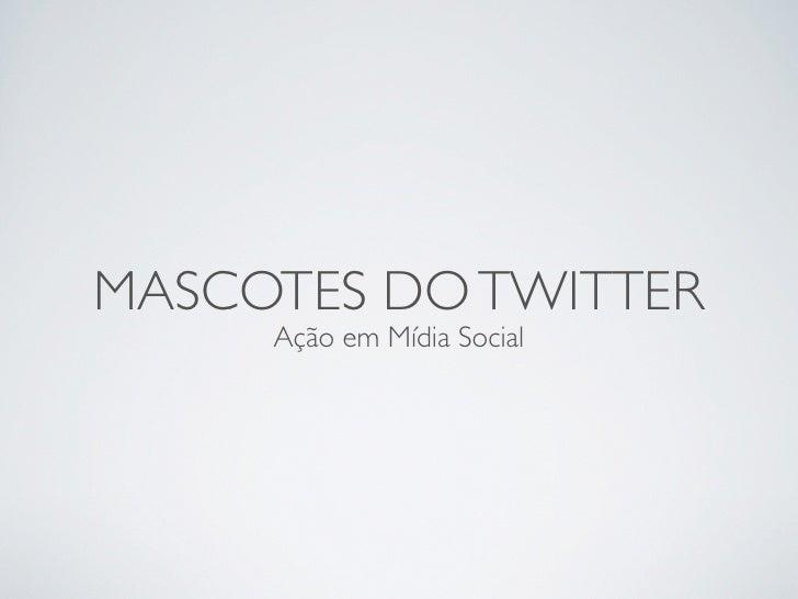 MASCOTES DO TWITTER      Ação em Mídia Social