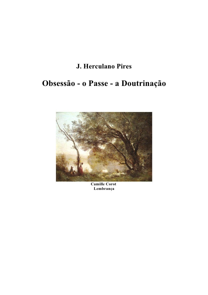 www.autoresespiritasclassicos.com            J. Herculano Pires  Obsessão - o Passe - a Doutrinação                  Camil...